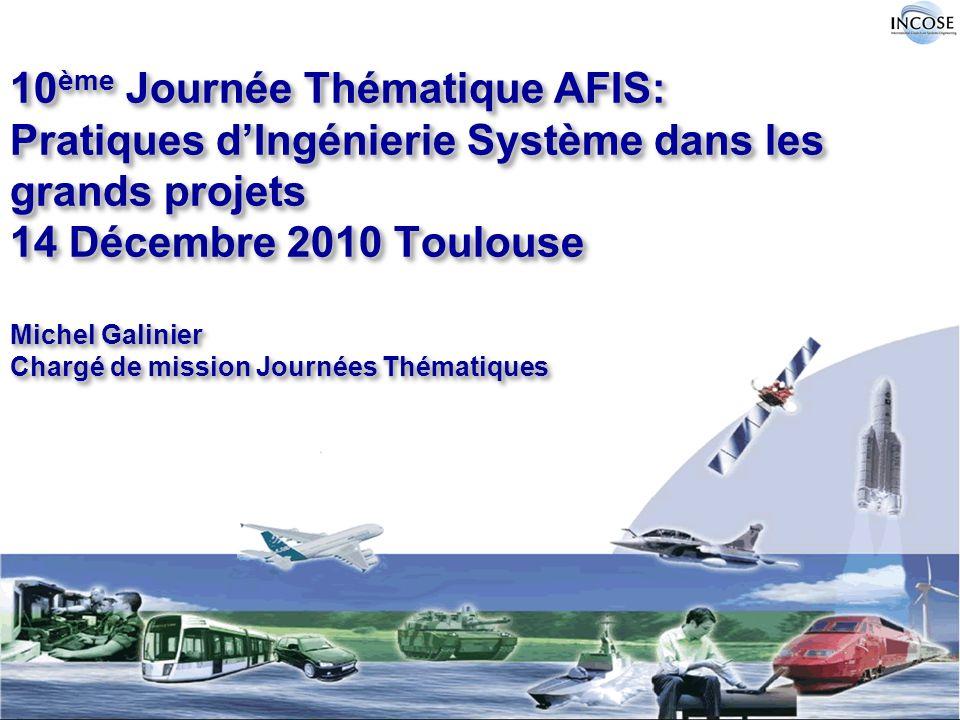 10 ème Journée Thématique AFIS: Pratiques dIngénierie Système dans les grands projets 14 Décembre 2010 Toulouse Michel Galinier Chargé de mission Jour