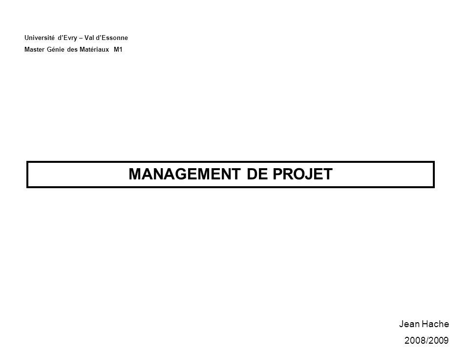Université dEvry – Val dEssonne Master Génie des Matériaux M1 MANAGEMENT DE PROJET Jean Hache 2008/2009
