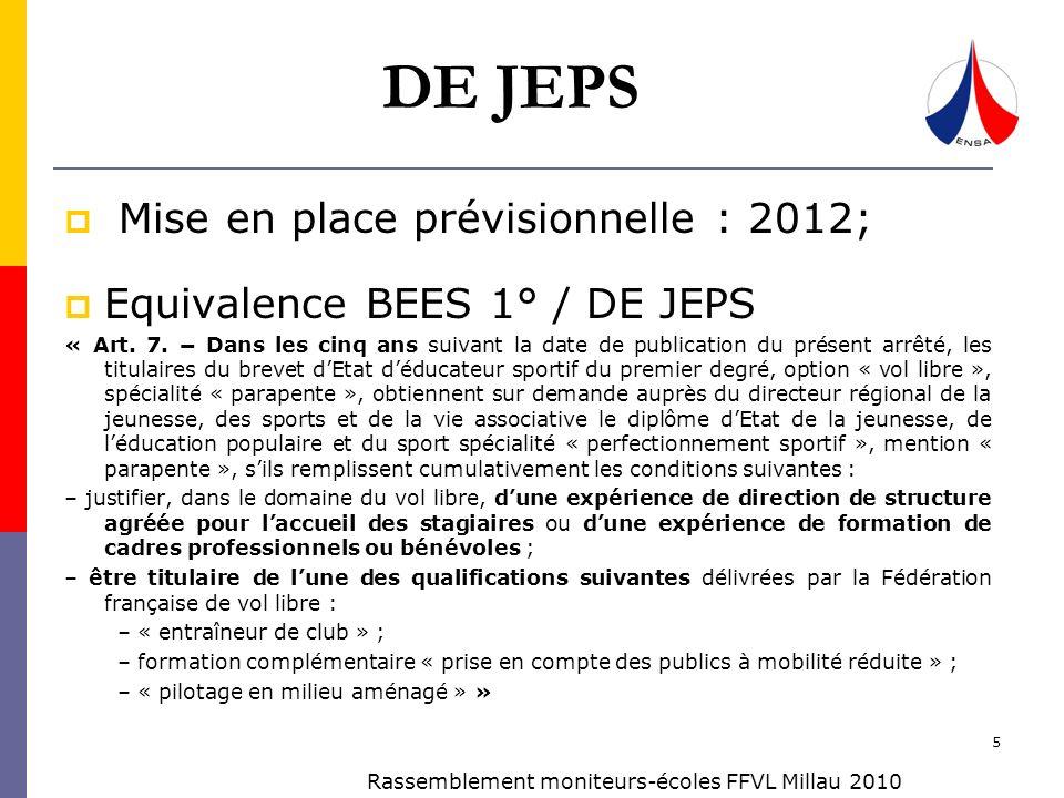 DE JEPS 5 Rassemblement moniteurs-écoles FFVL Millau 2010 Mise en place prévisionnelle : 2012; Equivalence BEES 1° / DE JEPS « Art. 7. Dans les cinq a
