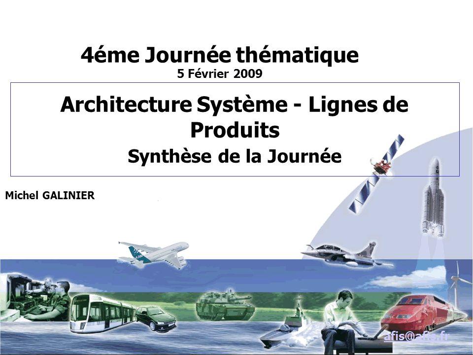 Architecture Système - Lignes de Produits Synthèse de la Journée Michel GALINIER afis@afis.fr 4éme Journée thématique 5 Février 2009