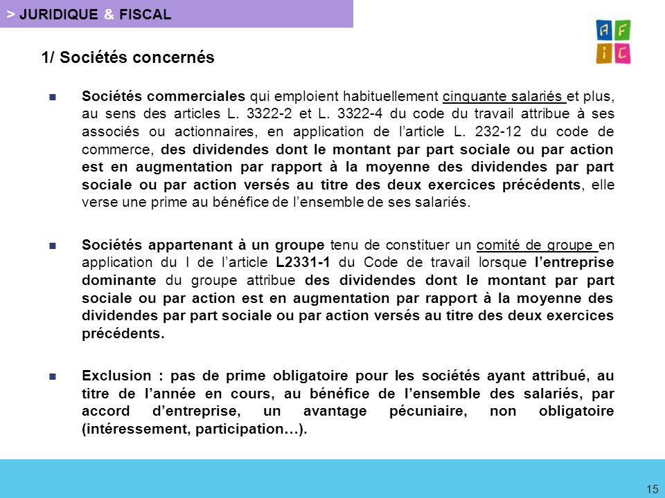 > JURIDIQUE & FISCAL 1/ Sociétés concernés Sociétés commerciales qui emploient habituellement cinquante salariés et plus, au sens des articles L. 3322