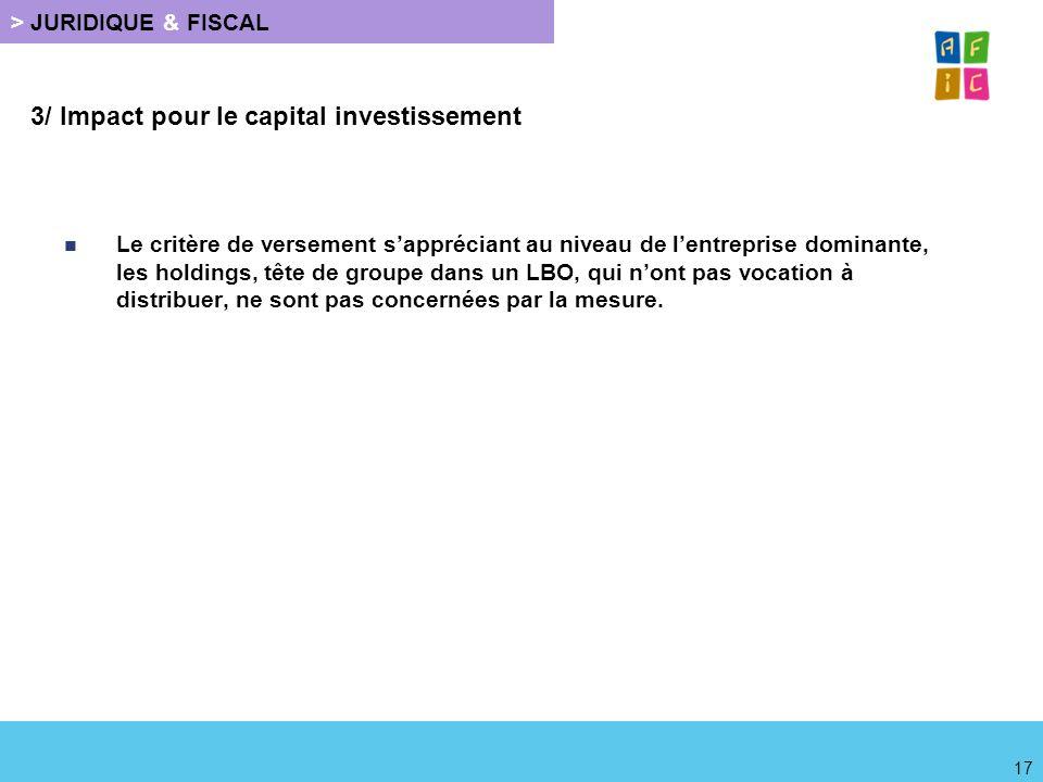 > JURIDIQUE & FISCAL 3/ Impact pour le capital investissement Le critère de versement sappréciant au niveau de lentreprise dominante, les holdings, tê