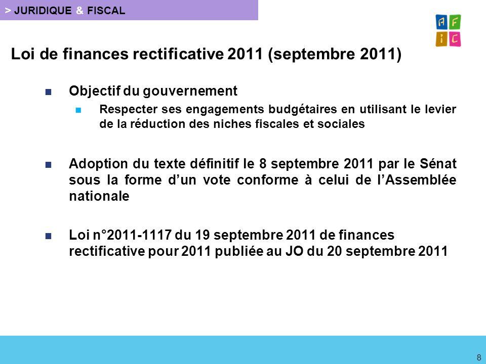 Loi de finances rectificative 2011 (septembre 2011) Objectif du gouvernement Respecter ses engagements budgétaires en utilisant le levier de la réduct