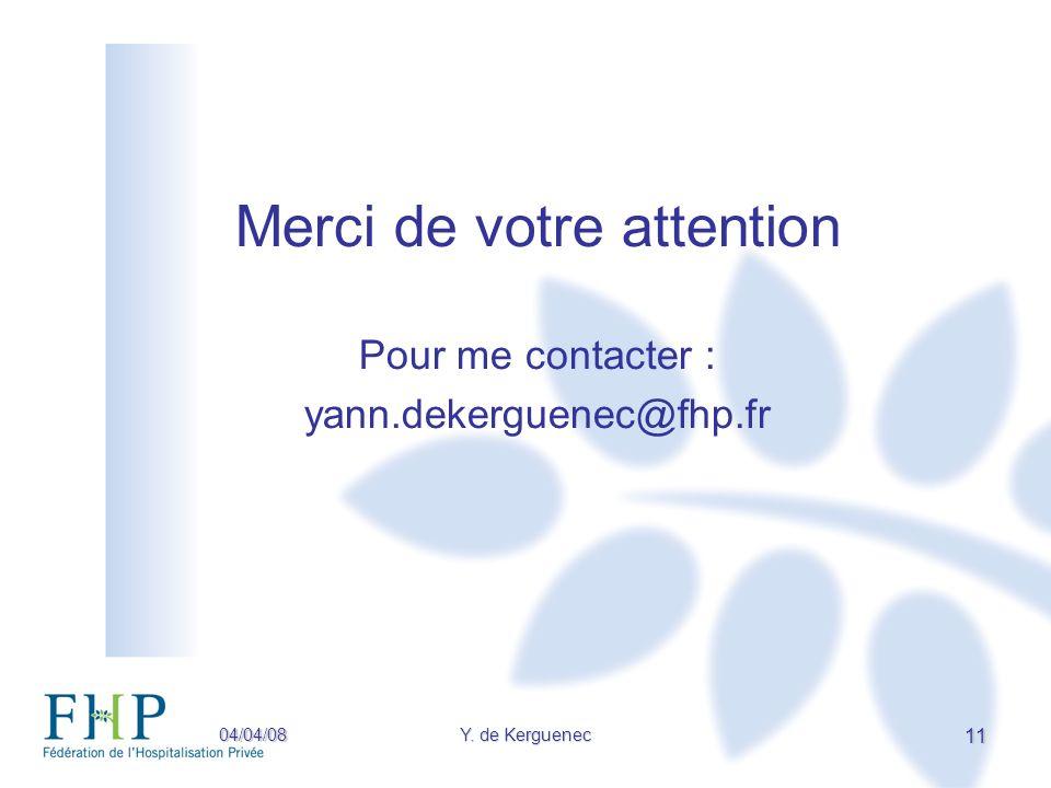 04/04/08Y. de Kerguenec 11 Merci de votre attention Pour me contacter : yann.dekerguenec@fhp.fr