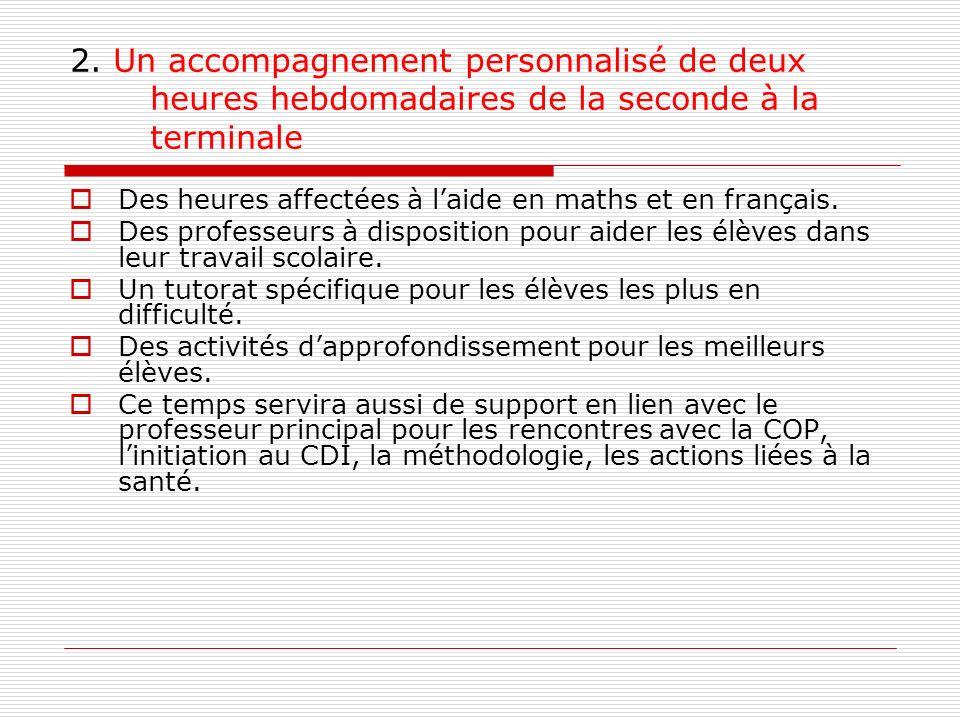 2. Un accompagnement personnalisé de deux heures hebdomadaires de la seconde à la terminale Des heures affectées à laide en maths et en français. Des