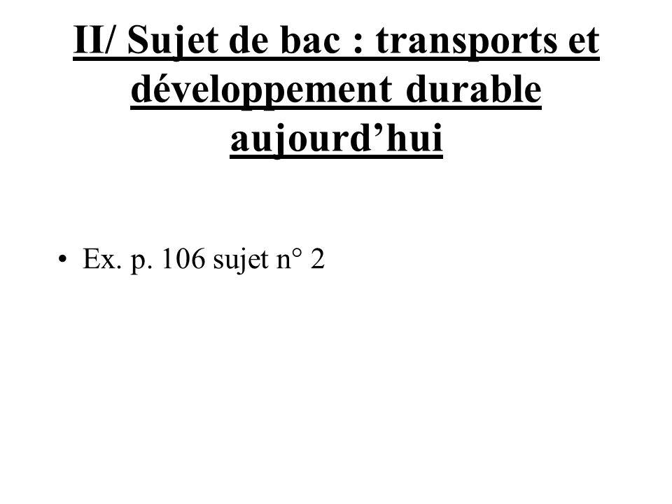 II/ Sujet de bac : transports et développement durable aujourdhui Ex. p. 106 sujet n° 2