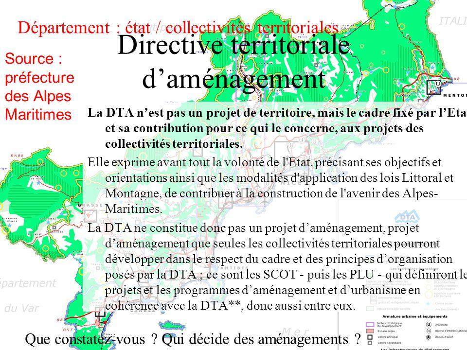 Directive territoriale daménagement La DTA nest pas un projet de territoire, mais le cadre fixé par lEtat, et sa contribution pour ce qui le concerne,
