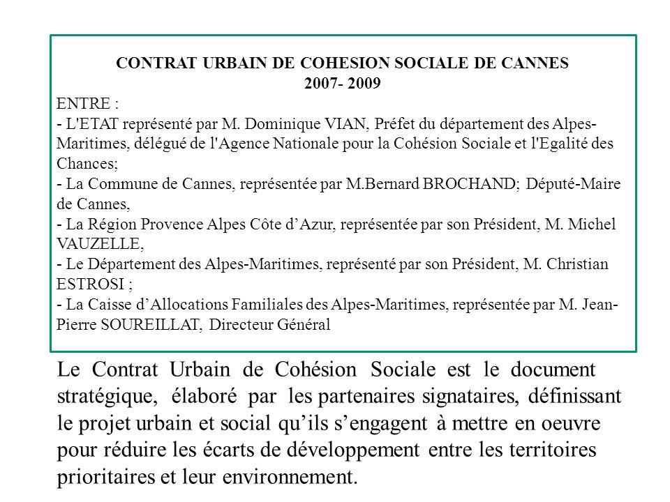 CONTRAT URBAIN DE COHESION SOCIALE DE CANNES 2007- 2009 ENTRE : - L'ETAT représenté par M. Dominique VIAN, Préfet du département des Alpes- Maritimes,