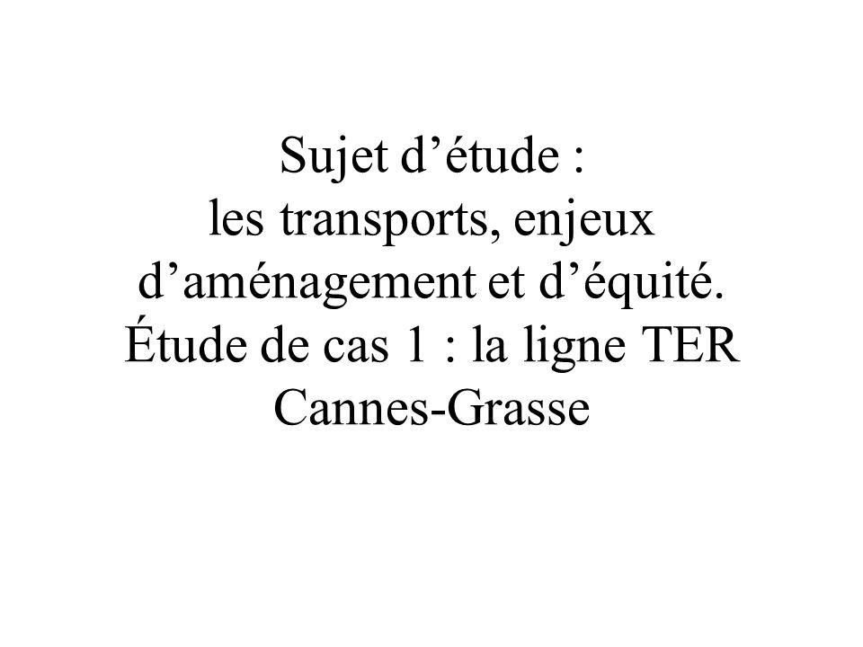 Sujet détude : les transports, enjeux daménagement et déquité. Étude de cas 1 : la ligne TER Cannes-Grasse