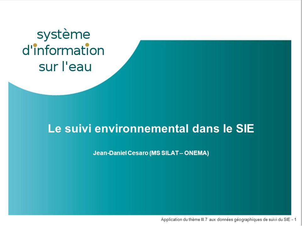 Le suivi environnemental dans le SIE Jean-Daniel Cesaro (MS SILAT – ONEMA) Application du thème III.7 aux données géographiques de suivi du SIE - 1