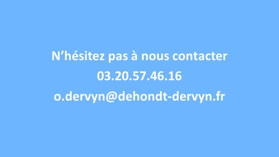 Nhésitez pas à nous contacter 03.20.57.46.16 o.dervyn@dehondt-dervyn.fr