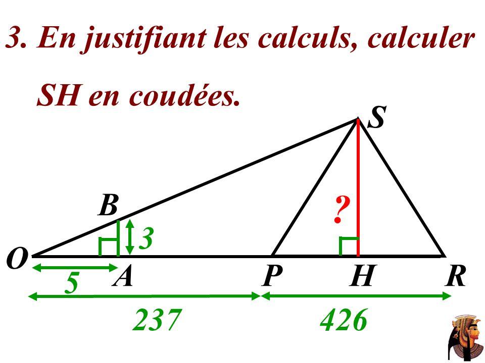 3. En justifiant les calculs, calculer SH en coudées. O 237426 S 5 3 AHRP ? B