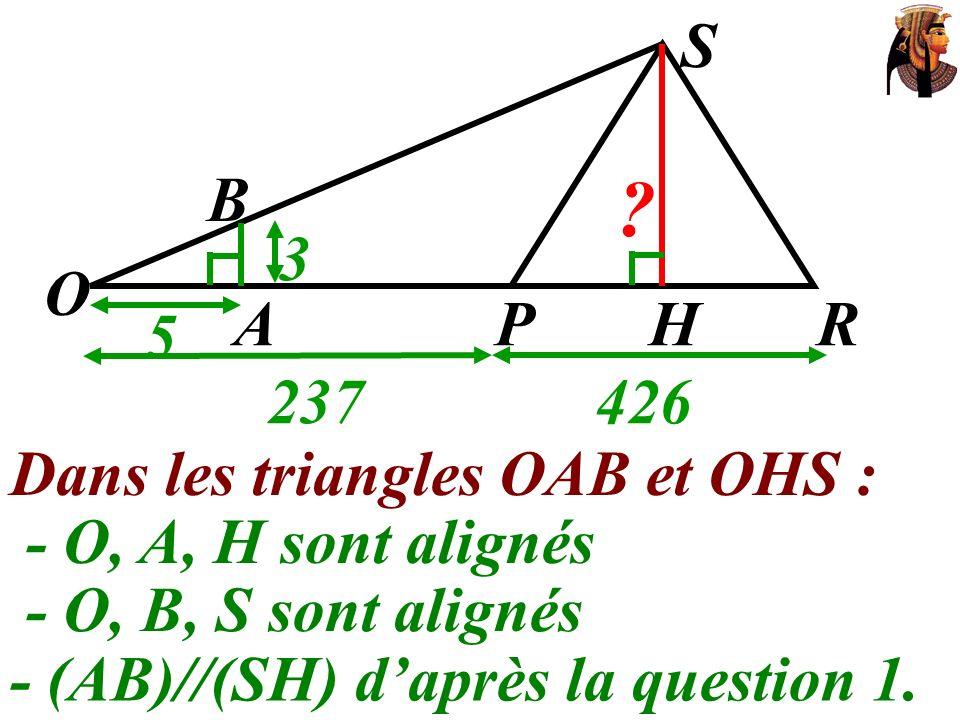 Dans les triangles OAB et OHS : - (AB)//(SH) daprès la question 1. O 237 426 S 5 3 AHRP ? B - O, A, H sont alignés - O, B, S sont alignés