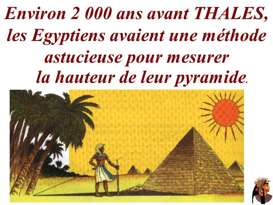 Environ 2 000 ans avant THALES, les Egyptiens avaient une méthode astucieuse pour mesurer la hauteur de leur pyramide.