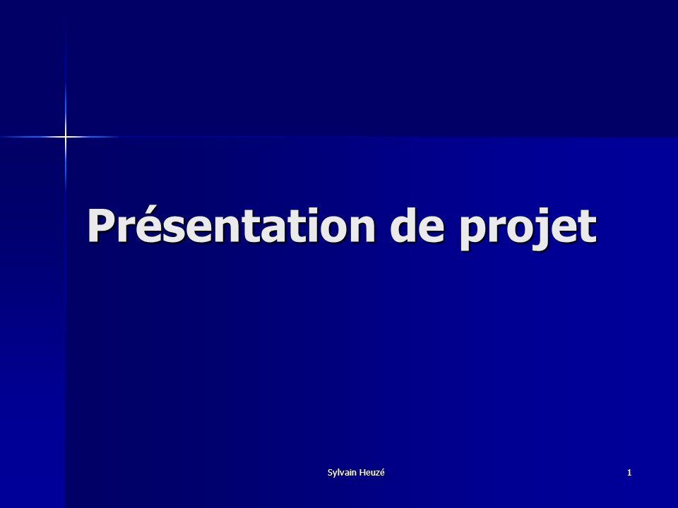 Sylvain Heuzé 1 Présentation de projet