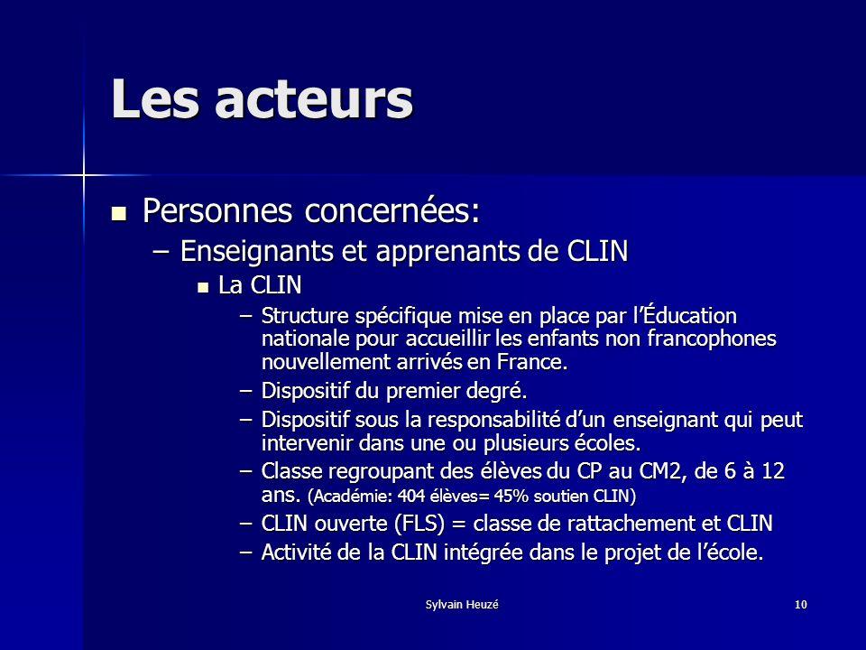 Sylvain Heuzé10 Les acteurs Personnes concernées: Personnes concernées: –Enseignants et apprenants de CLIN La CLIN La CLIN –Structure spécifique mise