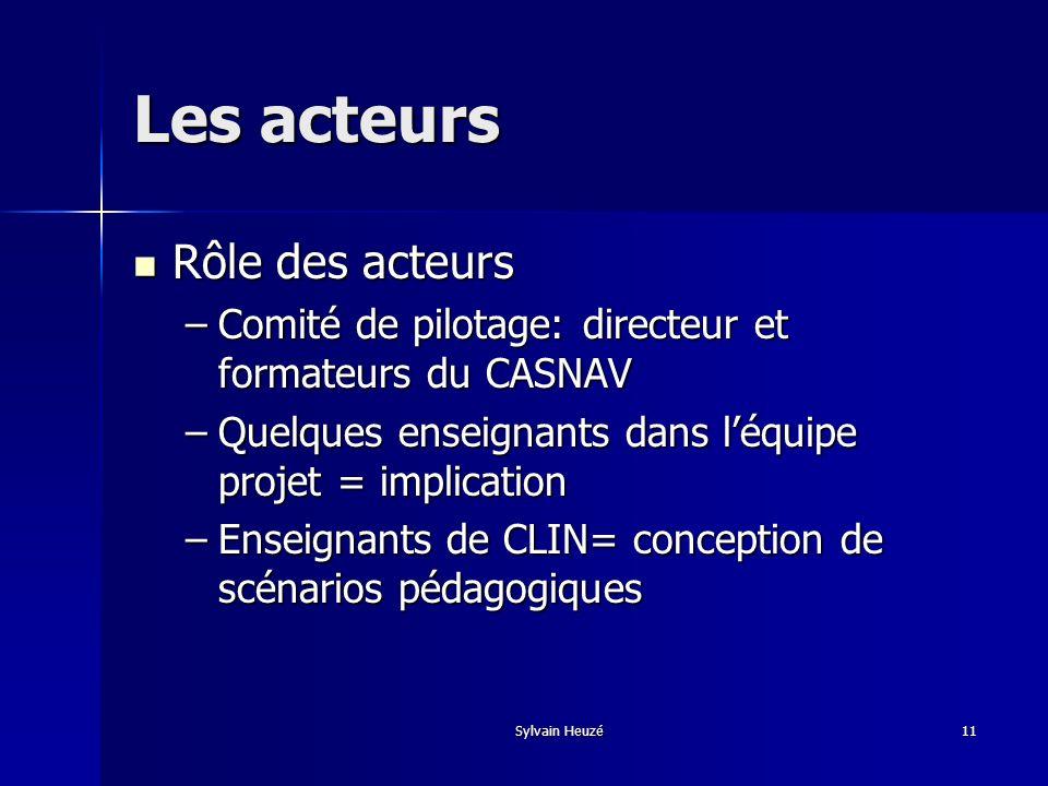 Sylvain Heuzé11 Les acteurs Rôle des acteurs Rôle des acteurs –Comité de pilotage: directeur et formateurs du CASNAV –Quelques enseignants dans léquip