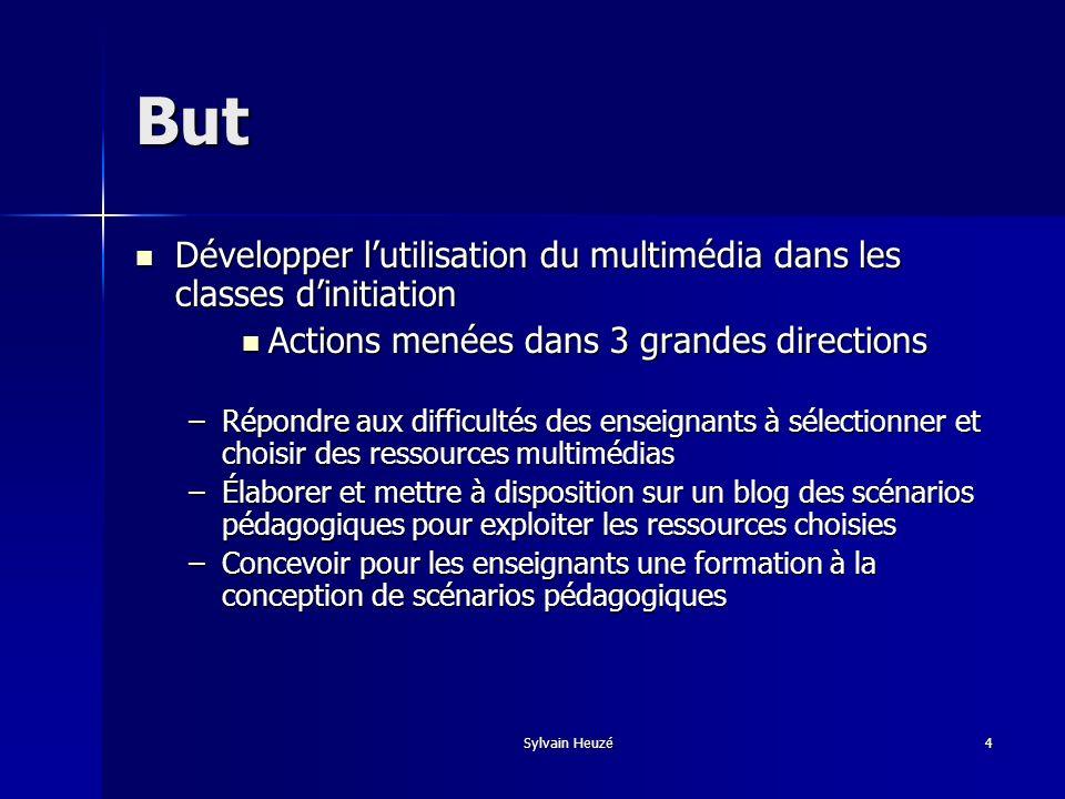 Sylvain Heuzé4 But Développer lutilisation du multimédia dans les classes dinitiation Développer lutilisation du multimédia dans les classes dinitiati