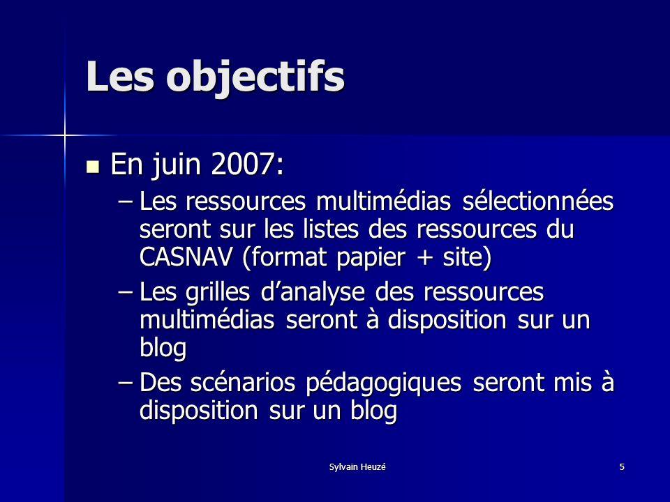 Sylvain Heuzé5 Les objectifs En juin 2007: En juin 2007: –Les ressources multimédias sélectionnées seront sur les listes des ressources du CASNAV (for