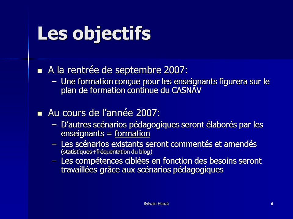 Sylvain Heuzé6 Les objectifs A la rentrée de septembre 2007: A la rentrée de septembre 2007: –Une formation conçue pour les enseignants figurera sur l