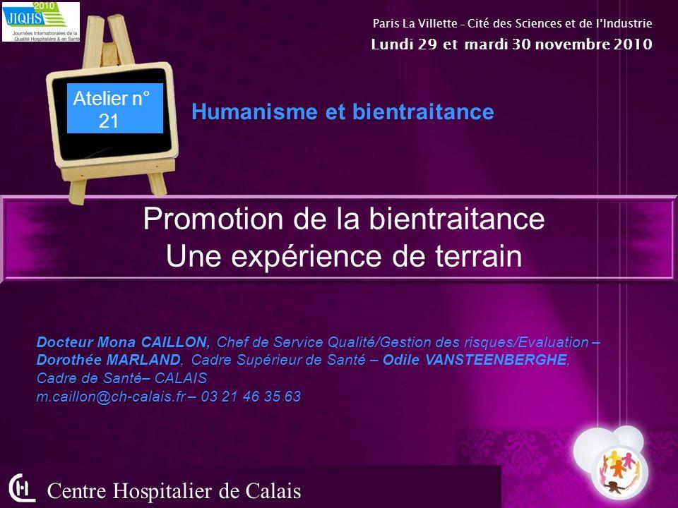 Promotion de la bientraitance Une expérience de terrain Centre Hospitalier de Calais Humanisme et bientraitance Docteur Mona CAILLON, Chef de Service