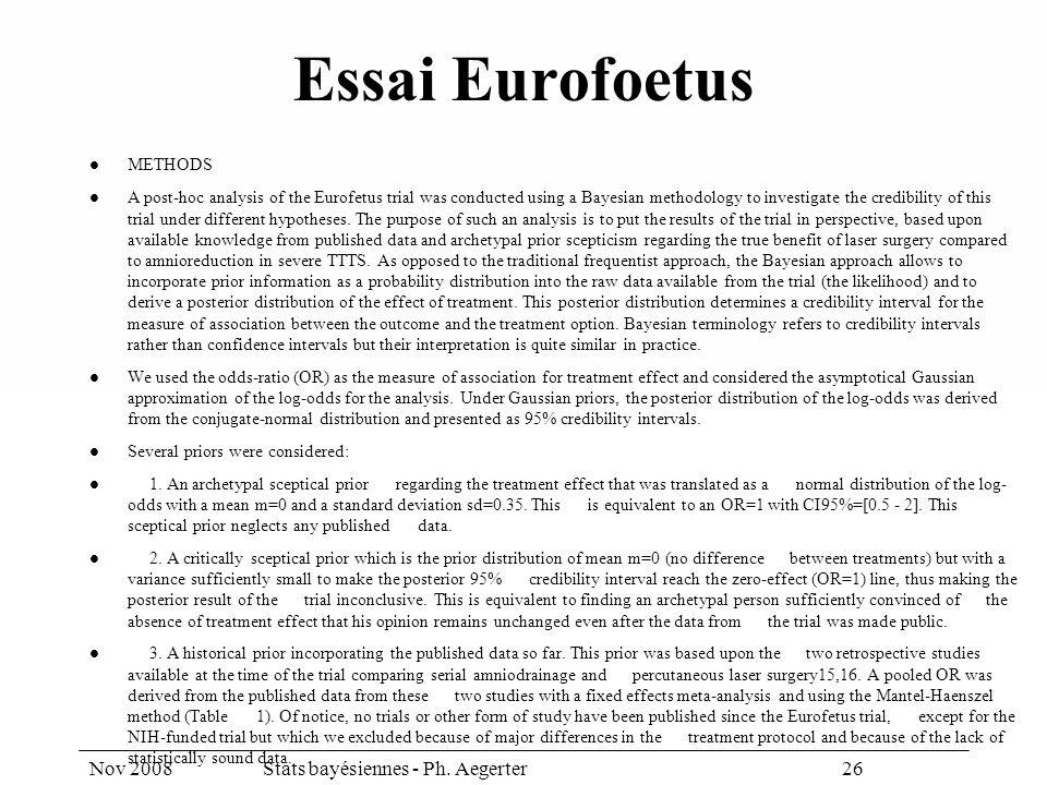 Nov 2008Stats bayésiennes - Ph. Aegerter 26 Essai Eurofoetus METHODS A post-hoc analysis of the Eurofetus trial was conducted using a Bayesian methodo