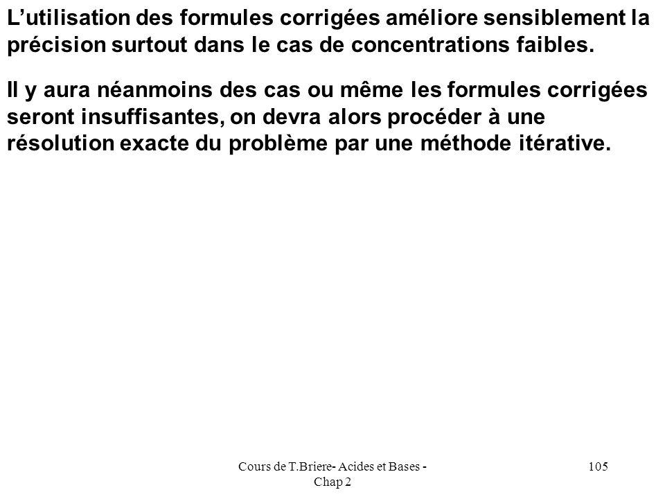 Cours de T.Briere- Acides et Bases - Chap 2 104 Autre forme décriture Les deux formules sont totalement équivalentes h 2 = K 2 C / { 1+ C / K 1 } h 2