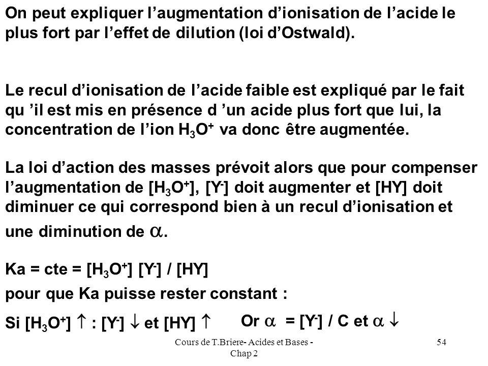 Cours de T.Briere- Acides et Bases - Chap 2 53 On peut comparer les valeur de trouvées dans le mélange aux valeurs trouvées pour les acides séparés. 1
