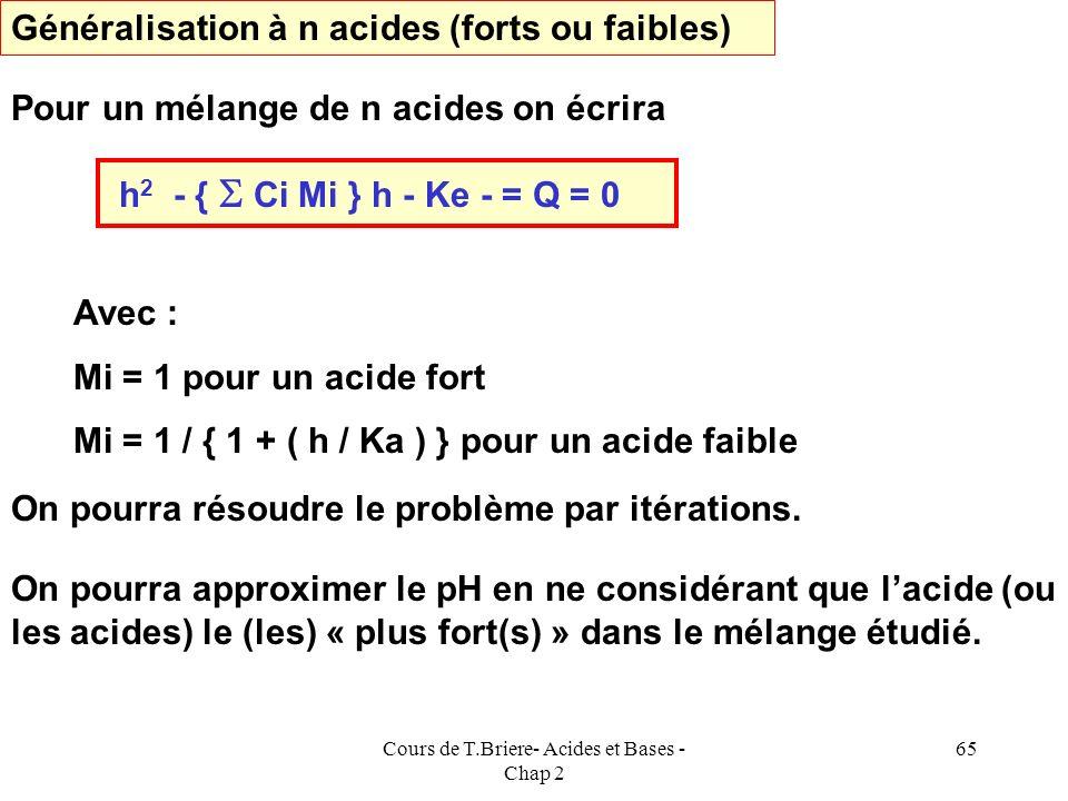 Cours de T.Briere- Acides et Bases - Chap 2 64 E.N : [X - ] + [Y - ] = [H 3 O + ] [X - ] = [H 3 O + ] / K 1 C 1 [Y - ] = [H 3 O + ] / K 2 C 2 E.N : {
