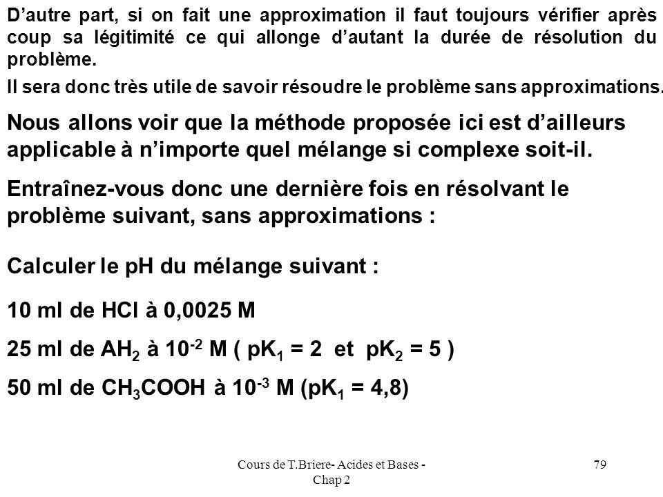 Cours de T.Briere- Acides et Bases - Chap 2 78 Dans le cas encore plus général de mélanges on écrira : h 2 - h Ci Mi ) - Ke = Q = 0 Il est donc facile
