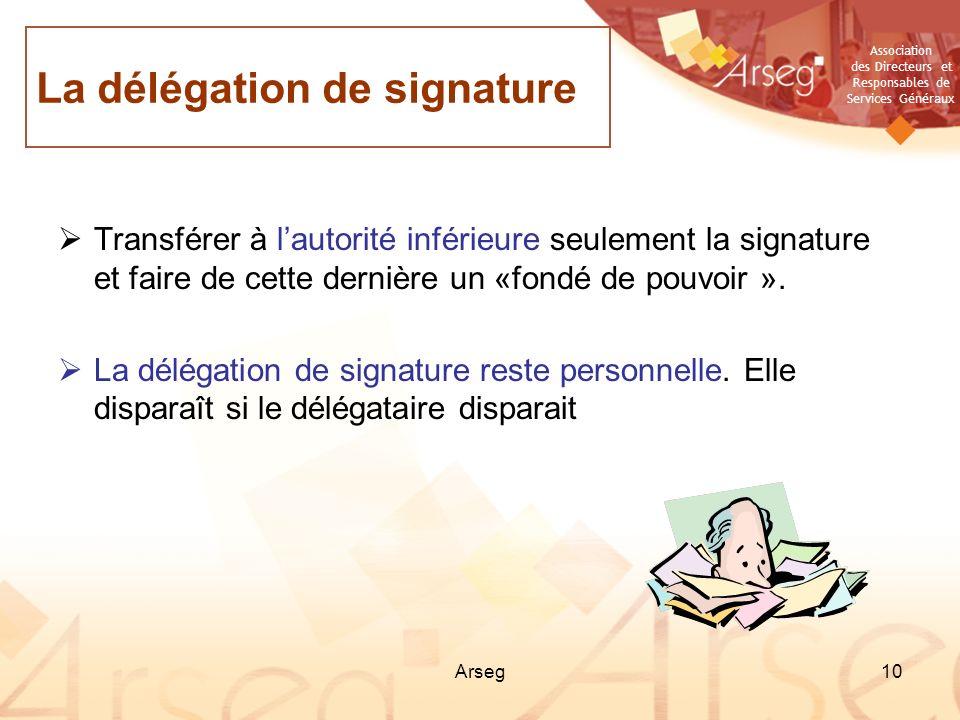 Association des Directeurs et Responsables de Services Généraux Arseg10 Transférer à lautorité inférieure seulement la signature et faire de cette der