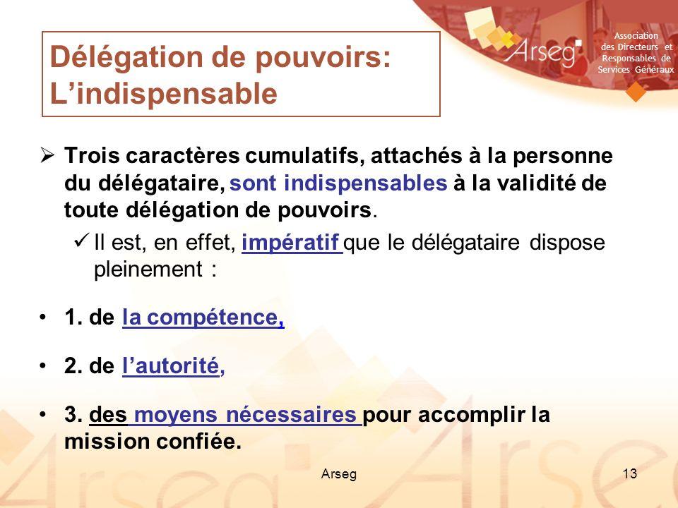 Association des Directeurs et Responsables de Services Généraux Arseg13 Délégation de pouvoirs: Lindispensable Trois caractères cumulatifs, attachés à