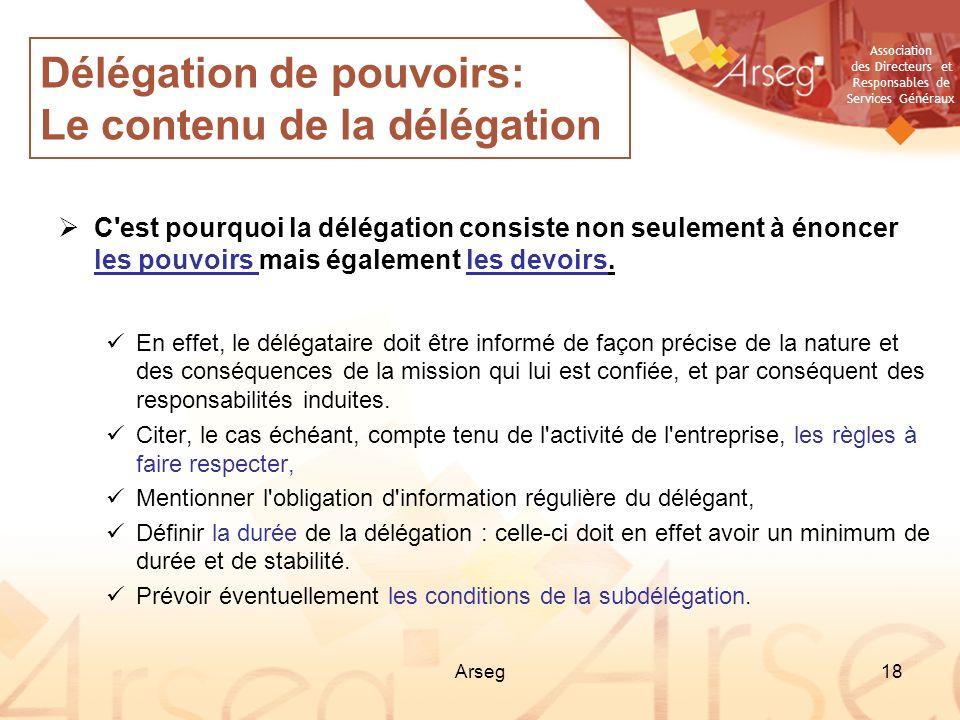 Association des Directeurs et Responsables de Services Généraux Arseg18 Délégation de pouvoirs: Le contenu de la délégation C'est pourquoi la délégati