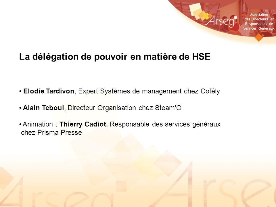 Association des Directeurs et Responsables de Services Généraux La délégation de pouvoir en matière de HSE Elodie Tardivon, Expert Systèmes de managem