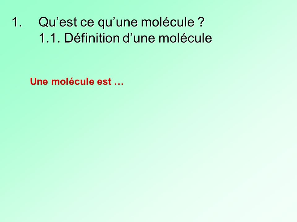 1.Quest ce quune molécule ? 1.1. Définition dune molécule Une molécule est …