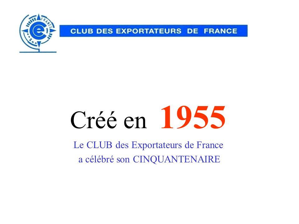 Créé en 1955 Le CLUB des Exportateurs de France a célébré son CINQUANTENAIRE