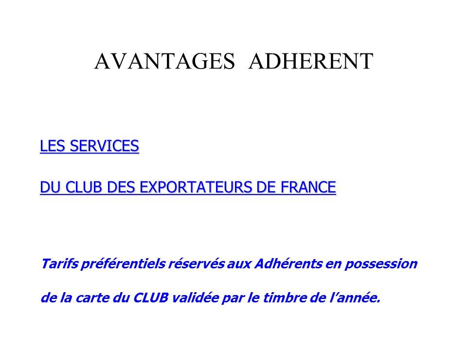 AVANTAGES ADHERENT LES SERVICES DU CLUB DES EXPORTATEURS DE FRANCE Tarifs préférentiels réservés aux Adhérents en possession de la carte du CLUB valid