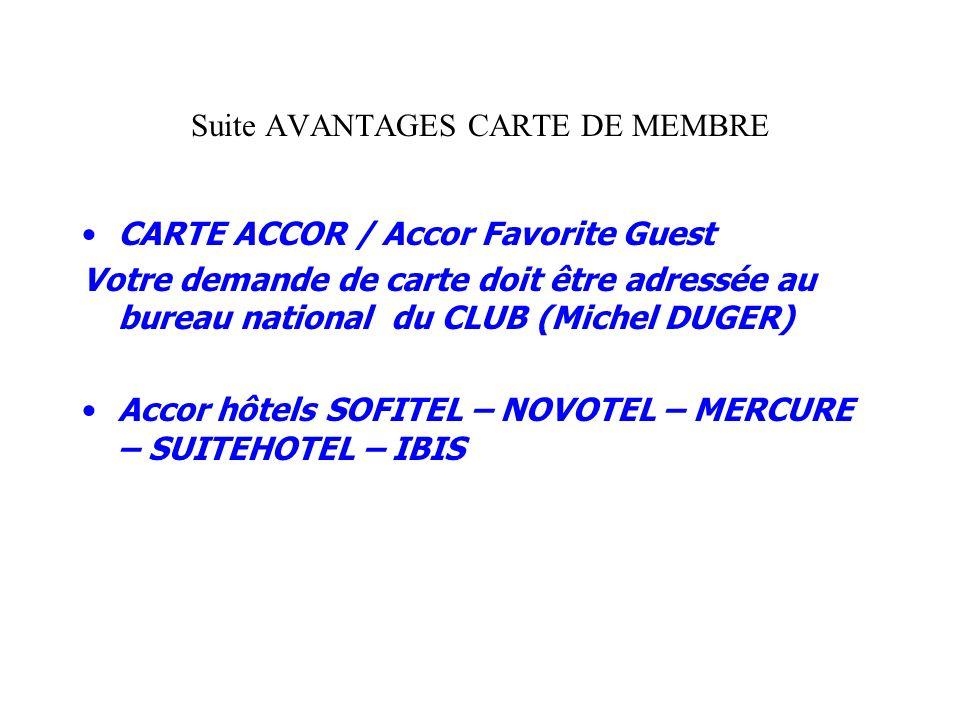 Suite AVANTAGES CARTE DE MEMBRE CARTE ACCOR / Accor Favorite Guest Votre demande de carte doit être adressée au bureau national du CLUB (Michel DUGER)