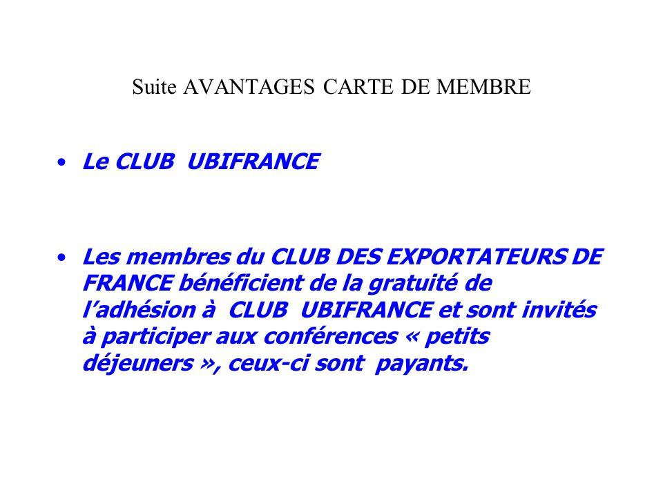 Suite AVANTAGES CARTE DE MEMBRE Le CLUB UBIFRANCE Les membres du CLUB DES EXPORTATEURS DE FRANCE bénéficient de la gratuité de ladhésion à CLUB UBIFRA