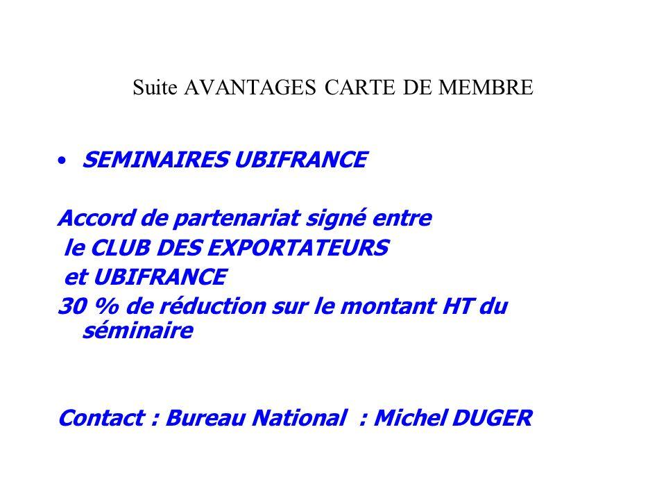 Suite AVANTAGES CARTE DE MEMBRE SEMINAIRES UBIFRANCE Accord de partenariat signé entre le CLUB DES EXPORTATEURS et UBIFRANCE 30 % de réduction sur le