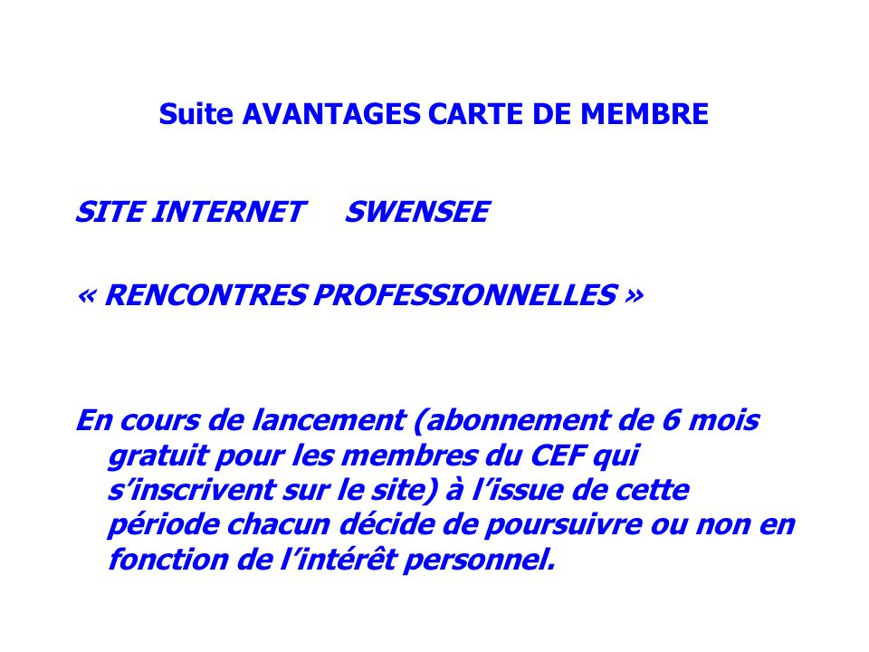 Suite AVANTAGES CARTE DE MEMBRE SITE INTERNET SWENSEE « RENCONTRES PROFESSIONNELLES » En cours de lancement (abonnement de 6 mois gratuit pour les mem