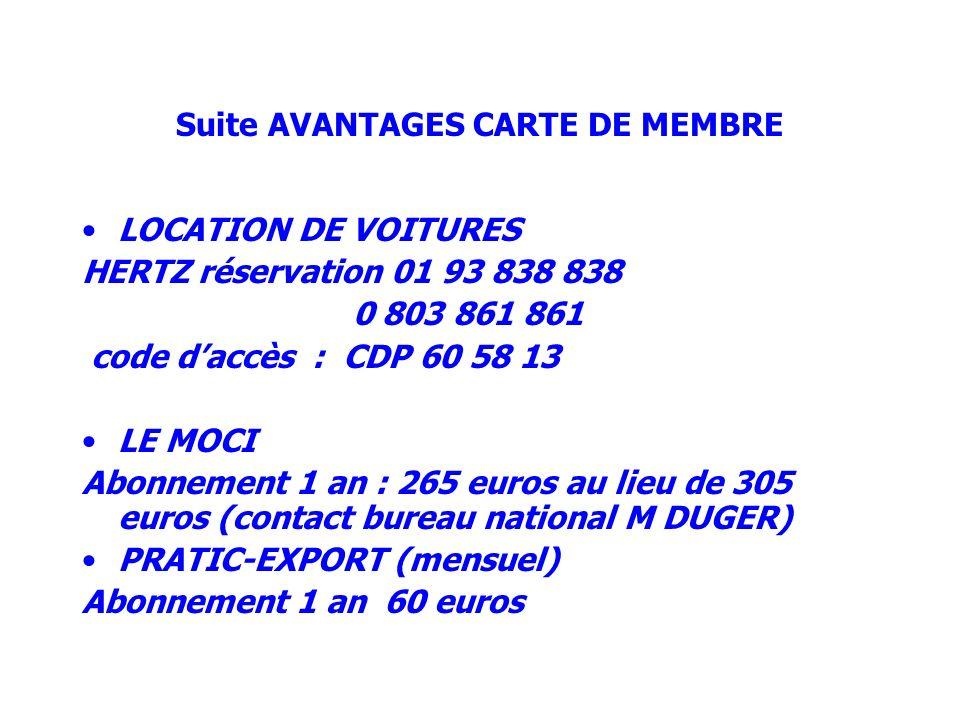Suite AVANTAGES CARTE DE MEMBRE LOCATION DE VOITURES HERTZ réservation 01 93 838 838 0 803 861 861 code daccès : CDP 60 58 13 LE MOCI Abonnement 1 an