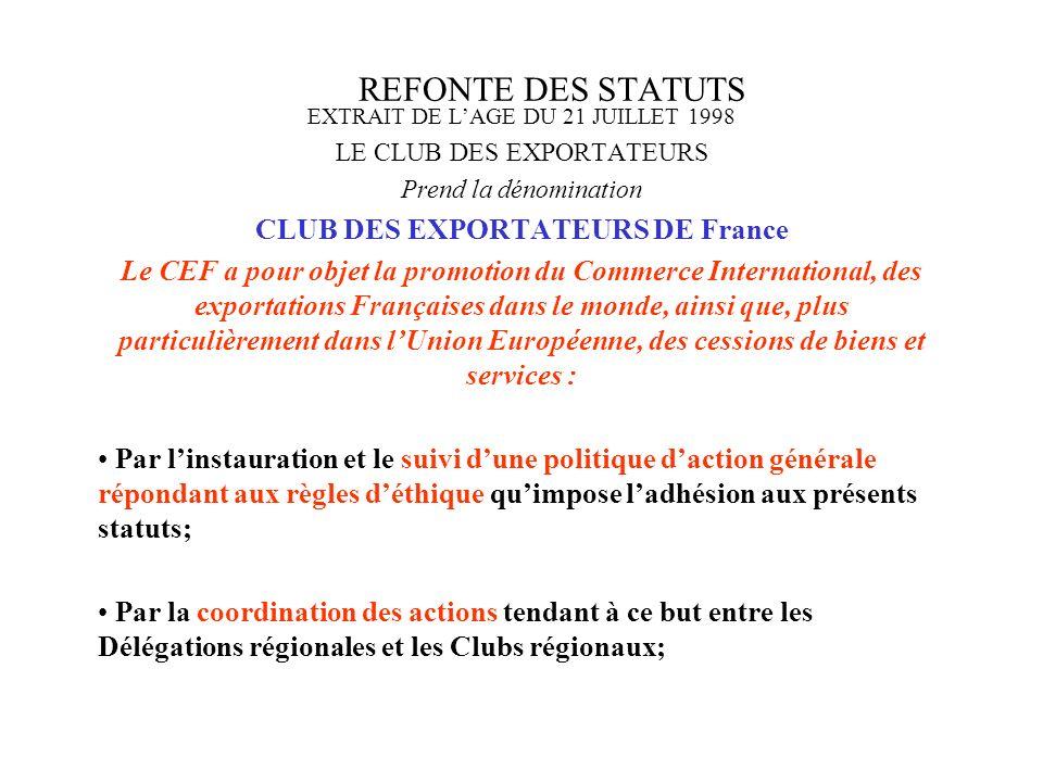 REFONTE DES STATUTS EXTRAIT DE LAGE DU 21 JUILLET 1998 LE CLUB DES EXPORTATEURS Prend la dénomination CLUB DES EXPORTATEURS DE France Le CEF a pour ob