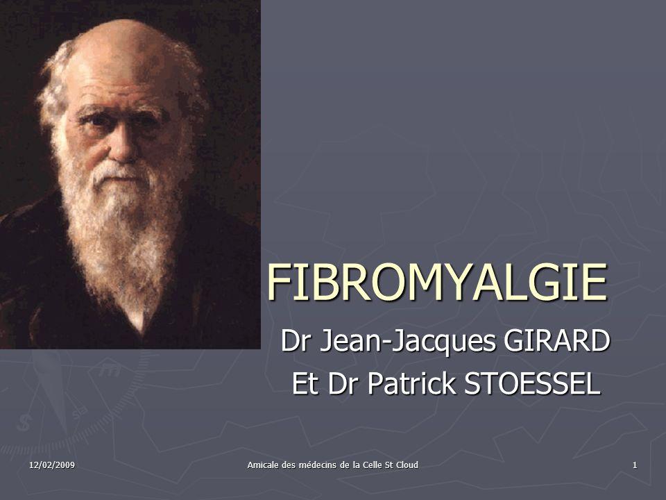 12/02/2009 Amicale des médecins de la Celle St Cloud 1 FIBROMYALGIE FIBROMYALGIE Dr Jean-Jacques GIRARD Et Dr Patrick STOESSEL