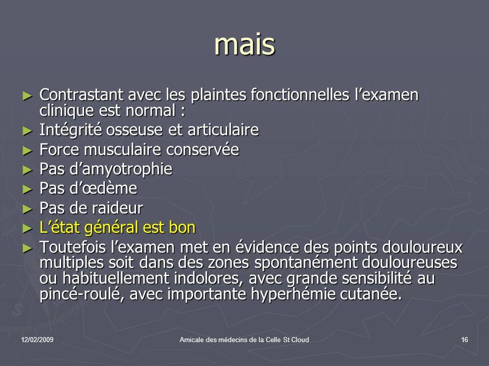 12/02/2009Amicale des médecins de la Celle St Cloud16 mais Contrastant avec les plaintes fonctionnelles lexamen clinique est normal : Contrastant avec