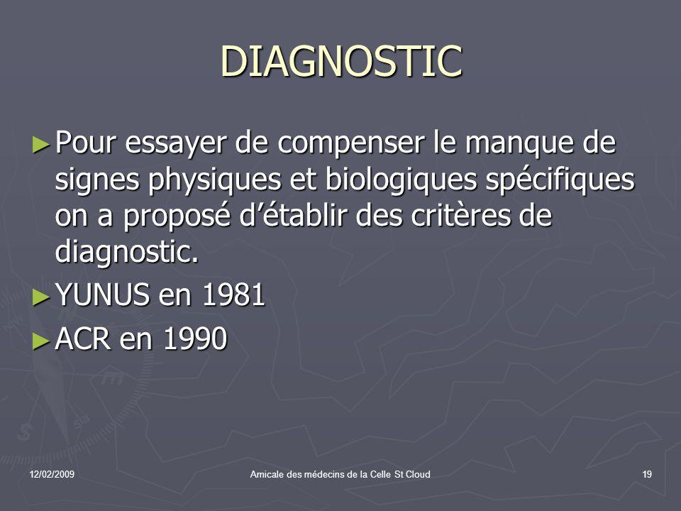 12/02/2009Amicale des médecins de la Celle St Cloud19 DIAGNOSTIC Pour essayer de compenser le manque de signes physiques et biologiques spécifiques on