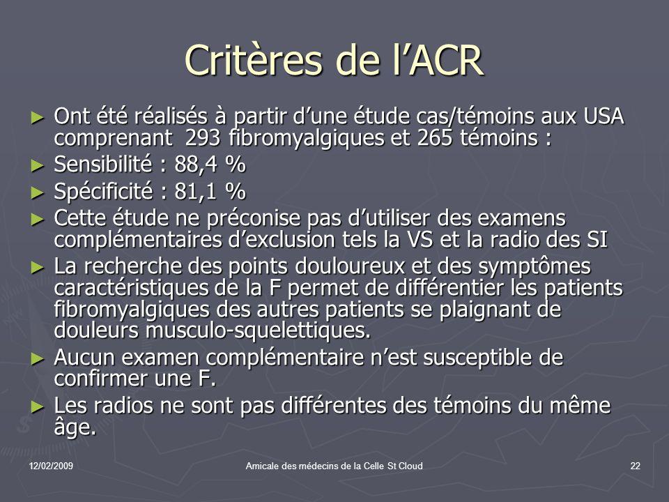 12/02/2009Amicale des médecins de la Celle St Cloud22 Critères de lACR Ont été réalisés à partir dune étude cas/témoins aux USA comprenant 293 fibromy