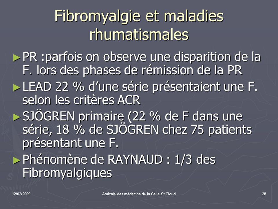 12/02/2009Amicale des médecins de la Celle St Cloud28 Fibromyalgie et maladies rhumatismales PR :parfois on observe une disparition de la F. lors des