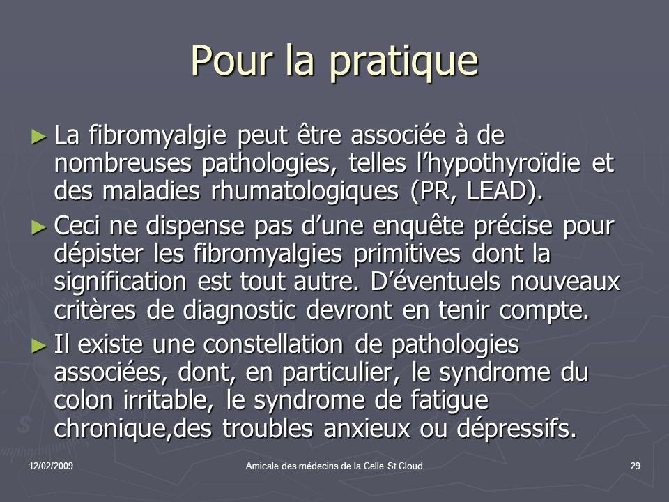 12/02/2009Amicale des médecins de la Celle St Cloud29 Pour la pratique La fibromyalgie peut être associée à de nombreuses pathologies, telles lhypothy