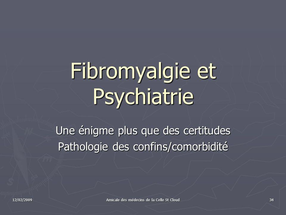 12/02/2009 Amicale des médecins de la Celle St Cloud 34 Fibromyalgie et Psychiatrie Une énigme plus que des certitudes Pathologie des confins/comorbid